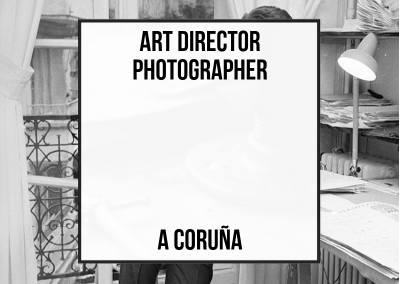 Art Director – Photographer – A Coruña